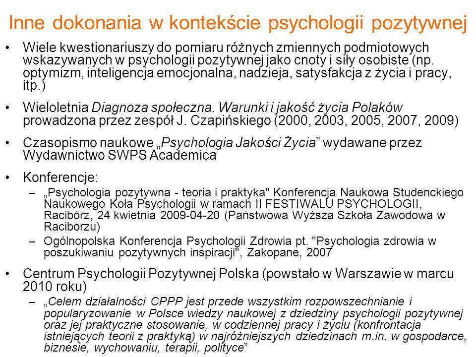 Inne dokonania w kontekście psychologii pozytywnej Wiele kwestionariuszy do pomiaru różnych zmiennych podmiotowych wskazywanych w psychologii pozytywn