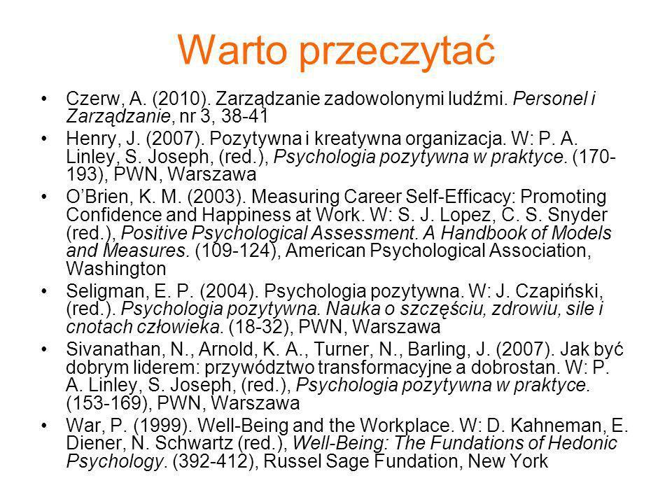 Warto przeczytać Czerw, A. (2010). Zarządzanie zadowolonymi ludźmi. Personel i Zarządzanie, nr 3, 38-41 Henry, J. (2007). Pozytywna i kreatywna organi