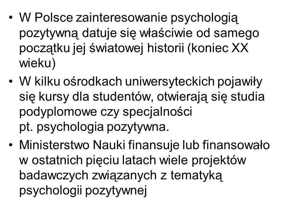 W Polsce zainteresowanie psychologią pozytywną datuje się właściwie od samego początku jej światowej historii (koniec XX wieku) W kilku ośrodkach uniw
