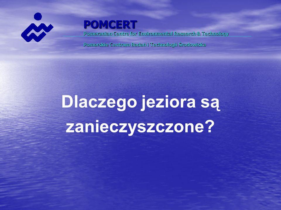 POMCERT Pomeranian Centre for Environmental Research & Technology Pomorskie Centrum Badań i Technologii Środowiska Dlaczego jeziora są zanieczyszczone