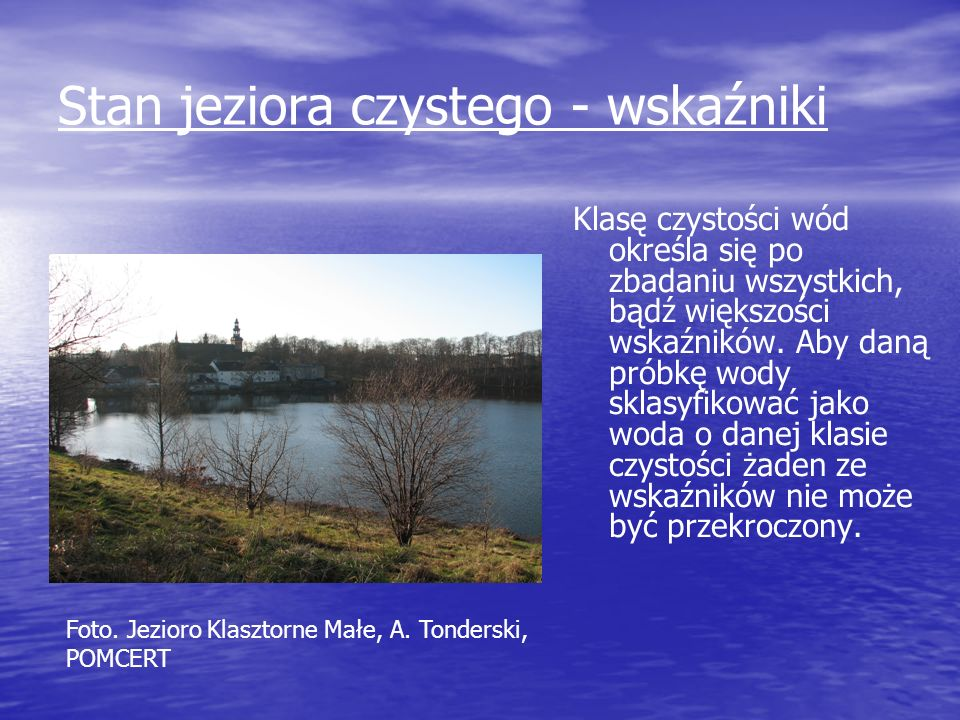 Stan jeziora czystego - wskaźniki Klasę czystości wód określa się po zbadaniu wszystkich, bądź większości wskaźników. Aby daną próbkę wody sklasyfikow