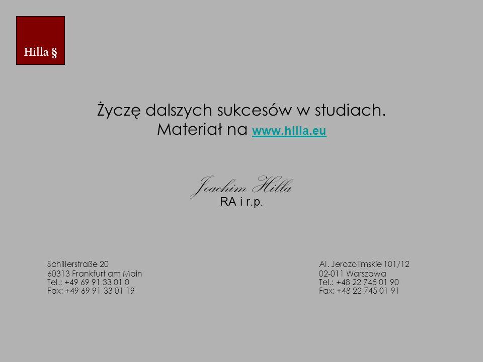 Życzę dalszych sukcesów w studiach. Materiał na www.hilla.eu www.hilla.eu Joachim Hilla RA i r.p. Schillerstraße 20 Al. Jerozolimskie 101/12 60313 Fra
