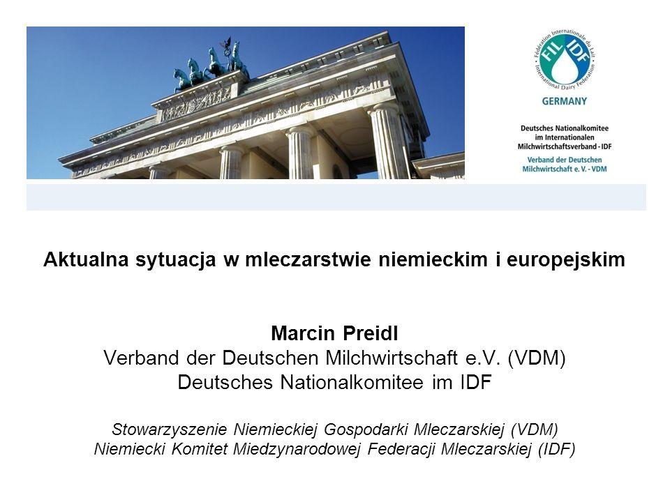 Aktualna sytuacja w mleczarstwie niemieckim i europejskim Marcin Preidl Verband der Deutschen Milchwirtschaft e.V. (VDM) Deutsches Nationalkomitee im