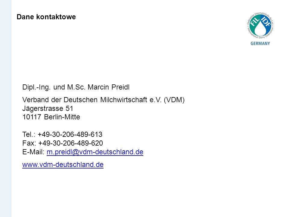 Dane kontaktowe Dipl.-Ing. und M.Sc. Marcin Preidl Verband der Deutschen Milchwirtschaft e.V. (VDM) Jägerstrasse 51 10117 Berlin-Mitte Tel.: +49-30-20