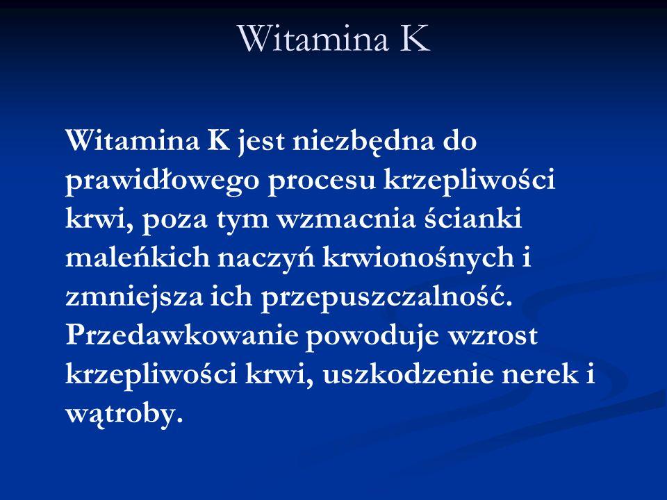 Witamina K Witamina K jest niezbędna do prawidłowego procesu krzepliwości krwi, poza tym wzmacnia ścianki maleńkich naczyń krwionośnych i zmniejsza ic