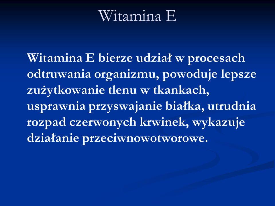 Witamina E Witamina E bierze udział w procesach odtruwania organizmu, powoduje lepsze zużytkowanie tlenu w tkankach, usprawnia przyswajanie białka, ut