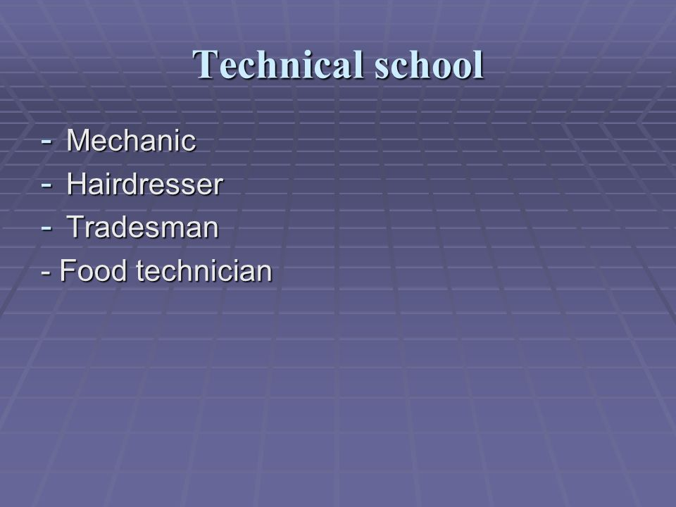 Technical school - Mechanic - Hairdresser - Tradesman - Food technician