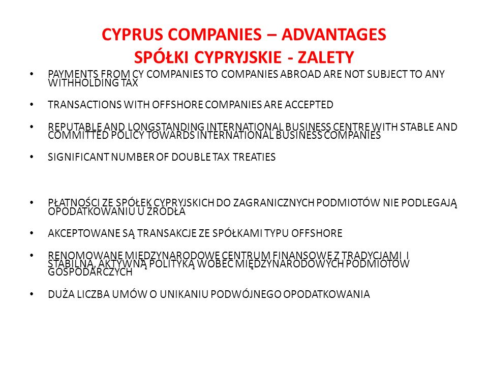 CYPRUS COMPANIES – ADVANTAGES SPÓŁKI CYPRYJSKIE - ZALETY PAYMENTS FROM CY COMPANIES TO COMPANIES ABROAD ARE NOT SUBJECT TO ANY WITHHOLDING TAX TRANSAC