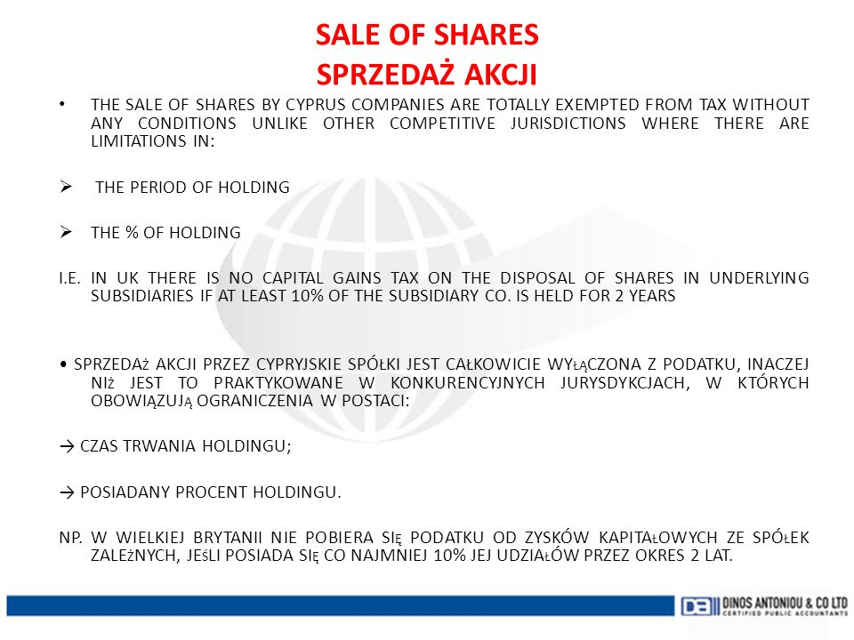 SALE OF SHARES SPRZEDAŻ AKCJI THE SALE OF SHARES BY CYPRUS COMPANIES ARE TOTALLY EXEMPTED FROM TAX WITHOUT ANY CONDITIONS UNLIKE OTHER COMPETITIVE JUR