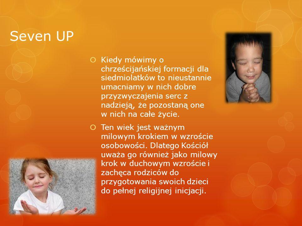Seven UP Kiedy mówimy o chrześcijańskiej formacji dla siedmiolatków to nieustannie umacniamy w nich dobre przyzwyczajenia serc z nadzieją, że pozostan