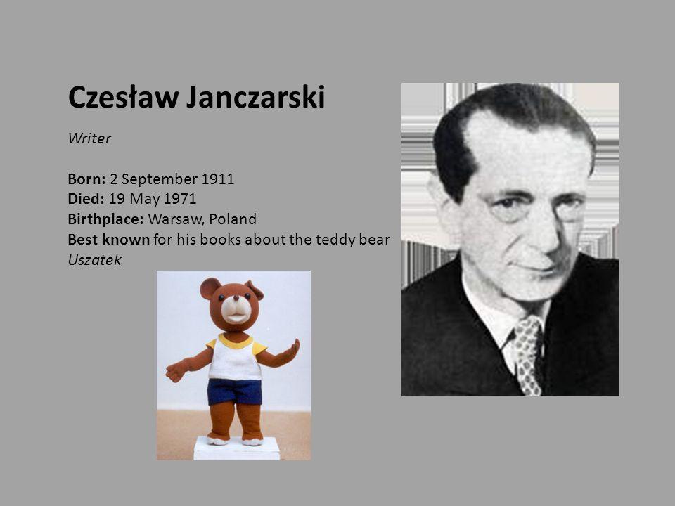 Czesław Janczarski Writer Born: 2 September 1911 Died: 19 May 1971 Birthplace: Warsaw, Poland Best known for his books about the teddy bear Uszatek