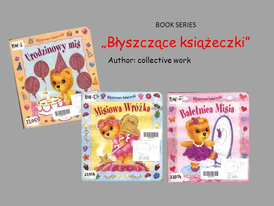 BOOK SERIES Błyszczące książeczki Author: collective work