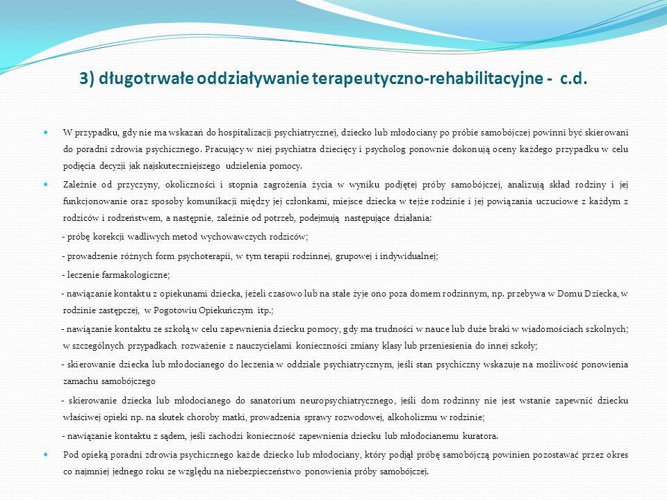 3) długotrwałe oddziaływanie terapeutyczno-rehabilitacyjne - c.d. W przypadku, gdy nie ma wskazań do hospitalizacji psychiatrycznej, dziecko lub młodo