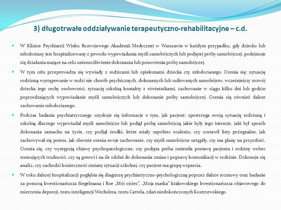 3) długotrwałe oddziaływanie terapeutyczno-rehabilitacyjne – c.d. W Klinice Psychiatrii Wieku Rozwojowego Akademii Medycznej w Warszawie w każdym przy