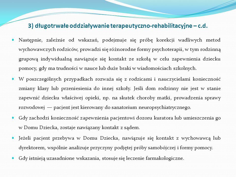 3) długotrwałe oddziaływanie terapeutyczno-rehabilitacyjne – c.d. Następnie, zależnie od wskazań, podejmuje się próbę korekcji wadliwych metod wychowa