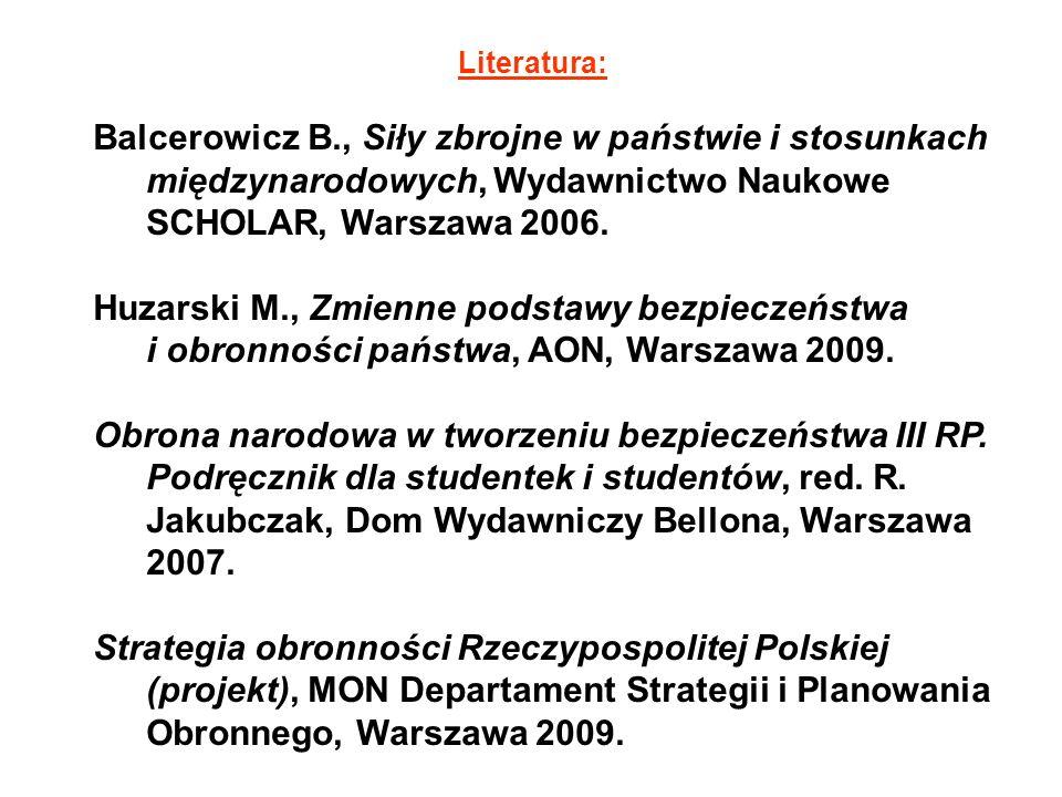 Literatura: Balcerowicz B., Siły zbrojne w państwie i stosunkach międzynarodowych, Wydawnictwo Naukowe SCHOLAR, Warszawa 2006. Huzarski M., Zmienne po