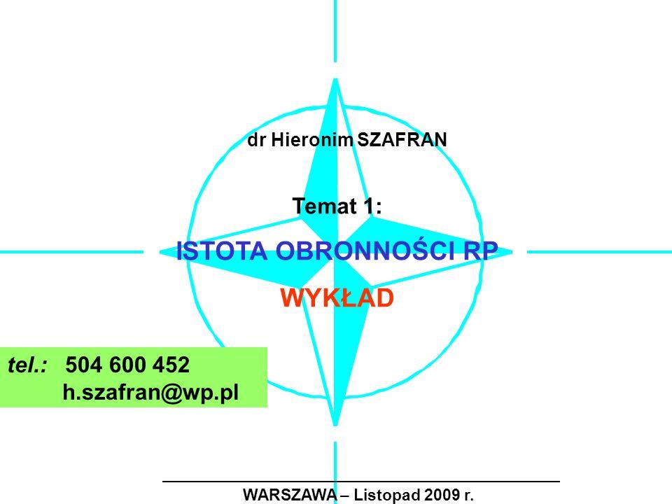 WARSZAWA – Listopad 2009 r. Temat 1: ISTOTA OBRONNOŚCI RP WYKŁAD dr Hieronim SZAFRAN tel.: 504 600 452 h.szafran@wp.pl