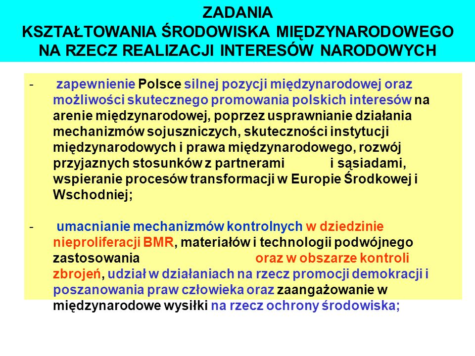ZADANIA KSZTAŁTOWANIA ŚRODOWISKA MIĘDZYNARODOWEGO NA RZECZ REALIZACJI INTERESÓW NARODOWYCH - zapewnienie Polsce silnej pozycji międzynarodowej oraz mo