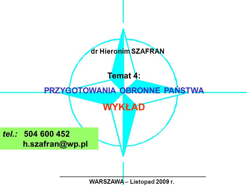 WARSZAWA – Listopad 2009 r. Temat 4: PRZYGOTOWANIA OBRONNE PAŃSTWA WYKŁAD dr Hieronim SZAFRAN tel.: 504 600 452 h.szafran@wp.pl
