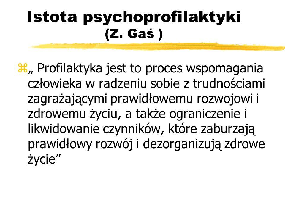 Istota psychoprofilaktyki (Z. Gaś ) z Profilaktyka jest to proces wspomagania człowieka w radzeniu sobie z trudnościami zagrażającymi prawidłowemu roz