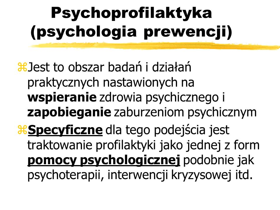 Psychoprofilaktyka (psychologia prewencji) zJest to obszar badań i działań praktycznych nastawionych na wspieranie zdrowia psychicznego i zapobieganie