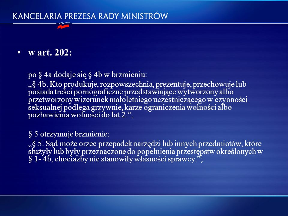 w art. 202: po § 4a dodaje się § 4b w brzmieniu: § 4b. Kto produkuje, rozpowszechnia, prezentuje, przechowuje lub posiada treści pornograficzne przeds