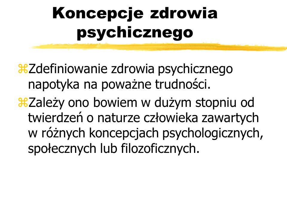 Koncepcje zdrowia psychicznego zZdefiniowanie zdrowia psychicznego napotyka na poważne trudności. zZależy ono bowiem w dużym stopniu od twierdzeń o na