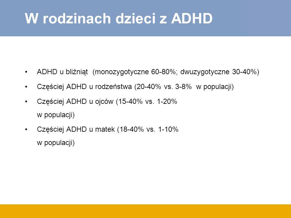 W rodzinach dzieci z ADHD ADHD u bliźniąt (monozygotyczne 60-80%; dwuzygotyczne 30-40%) Częściej ADHD u rodzeństwa (20-40% vs. 3-8% w populacji) Częśc