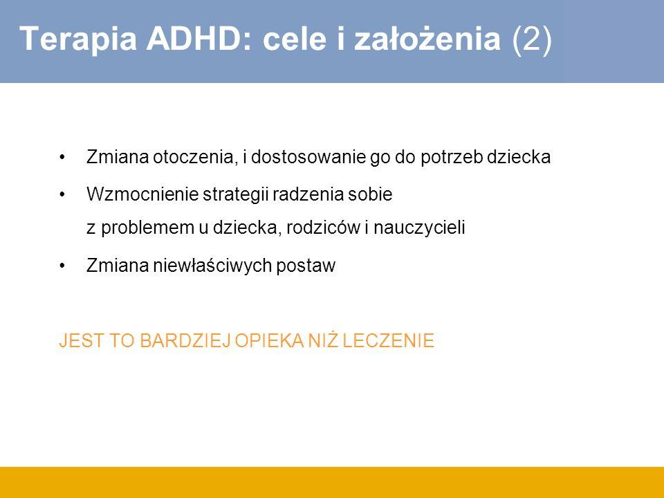 Terapia ADHD: cele i założenia (2) Zmiana otoczenia, i dostosowanie go do potrzeb dziecka Wzmocnienie strategii radzenia sobie z problemem u dziecka,