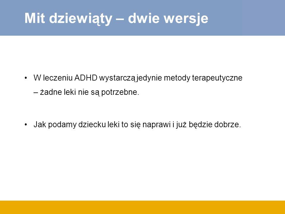 Mit dziewiąty – dwie wersje W leczeniu ADHD wystarczą jedynie metody terapeutyczne – żadne leki nie są potrzebne. Jak podamy dziecku leki to się napra