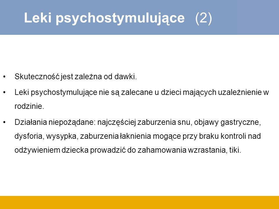 Leki psychostymulujące (2) Skuteczność jest zależna od dawki. Leki psychostymulujące nie są zalecane u dzieci mających uzależnienie w rodzinie. Działa