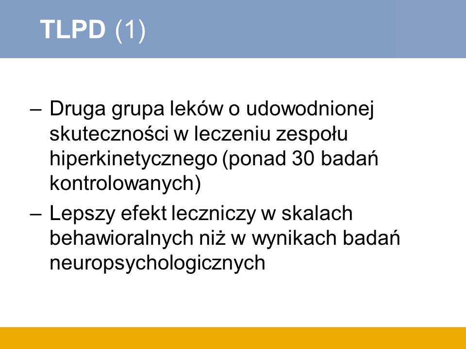 TLPD (1) –Druga grupa leków o udowodnionej skuteczności w leczeniu zespołu hiperkinetycznego (ponad 30 badań kontrolowanych) –Lepszy efekt leczniczy w