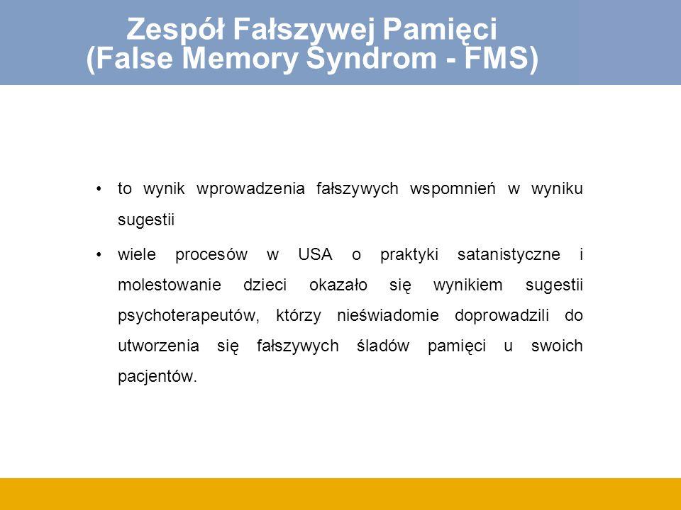 Zespół Fałszywej Pamięci (False Memory Syndrom - FMS) to wynik wprowadzenia fałszywych wspomnień w wyniku sugestii wiele procesów w USA o praktyki sat