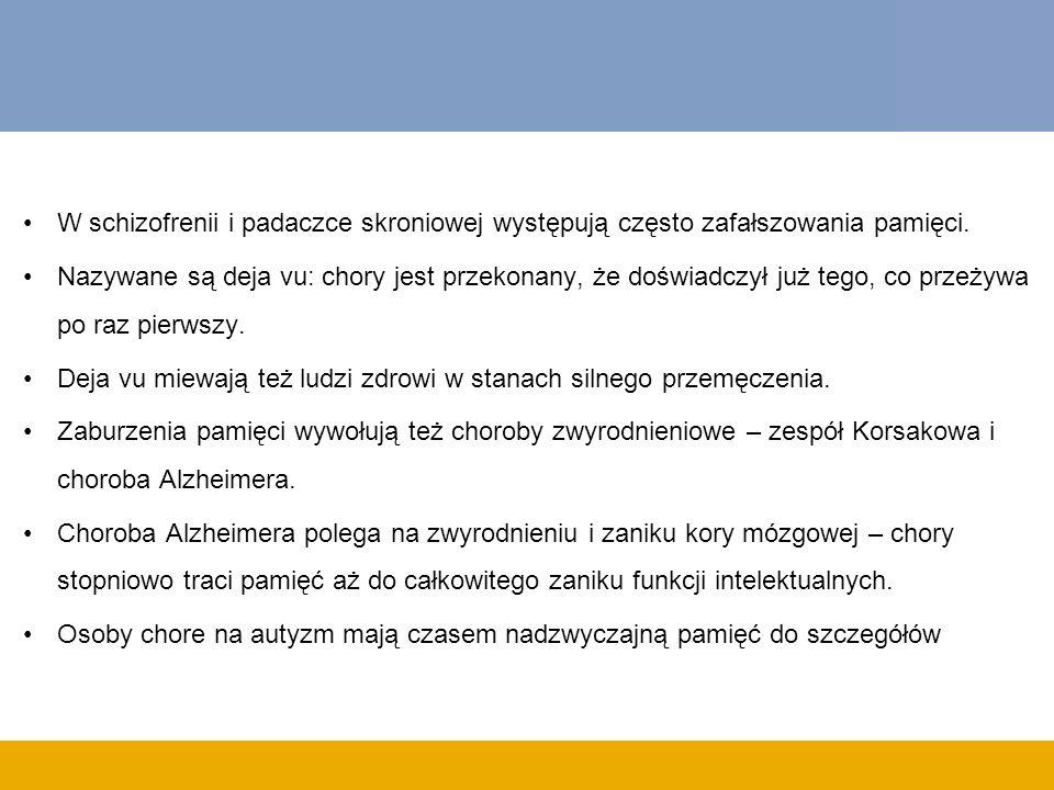W schizofrenii i padaczce skroniowej występują często zafałszowania pamięci. Nazywane są deja vu: chory jest przekonany, że doświadczył już tego, co p