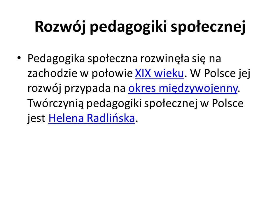 Rozwój pedagogiki społecznej Pedagogika społeczna rozwinęła się na zachodzie w połowie XIX wieku. W Polsce jej rozwój przypada na okres międzywojenny.