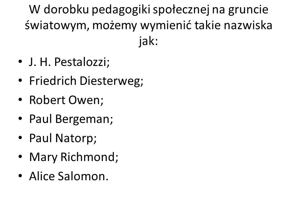 W dorobku pedagogiki społecznej na gruncie światowym, możemy wymienić takie nazwiska jak: J. H. Pestalozzi; Friedrich Diesterweg; Robert Owen; Paul Be