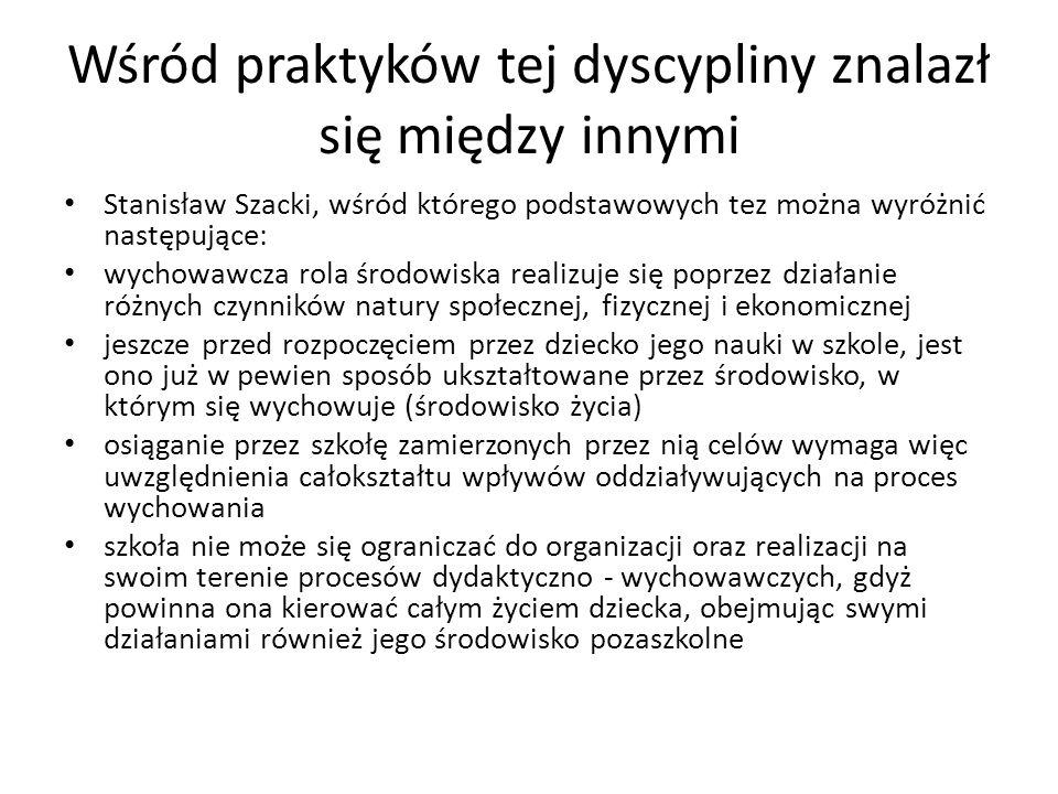 Wśród praktyków tej dyscypliny znalazł się między innymi Stanisław Szacki, wśród którego podstawowych tez można wyróżnić następujące: wychowawcza rola
