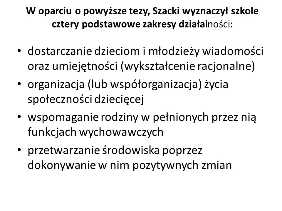 W oparciu o powyższe tezy, Szacki wyznaczył szkole cztery podstawowe zakresy działalności: dostarczanie dzieciom i młodzieży wiadomości oraz umiejętno