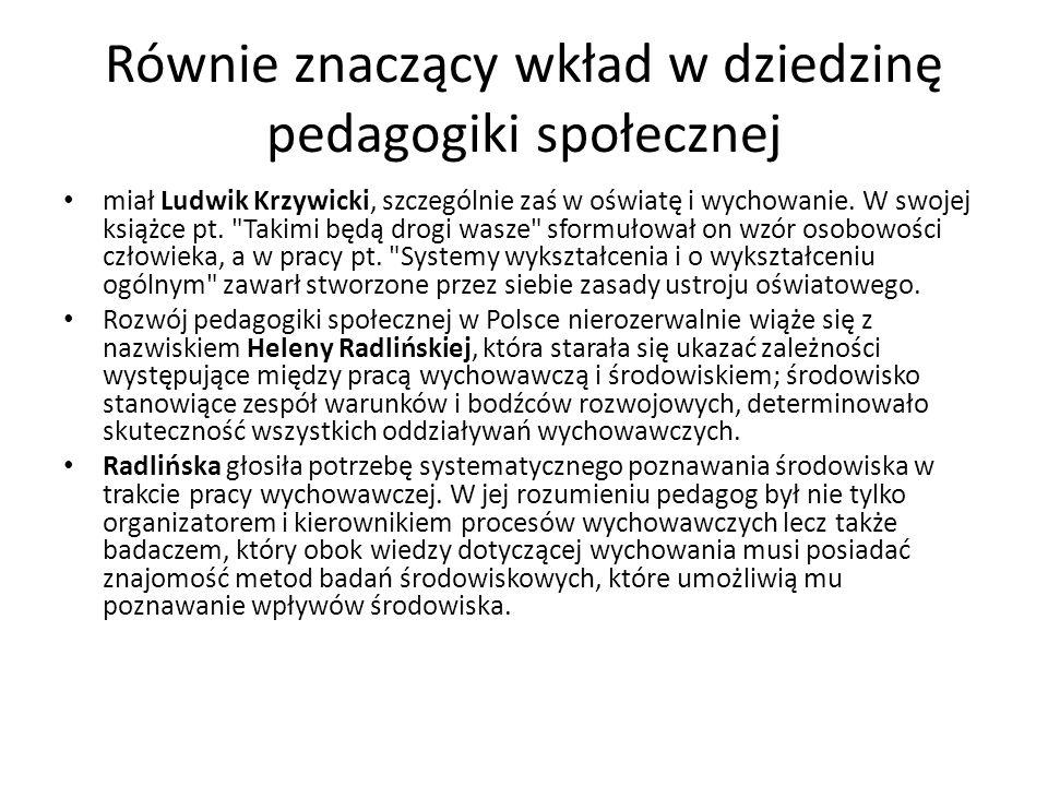 Równie znaczący wkład w dziedzinę pedagogiki społecznej miał Ludwik Krzywicki, szczególnie zaś w oświatę i wychowanie. W swojej książce pt.