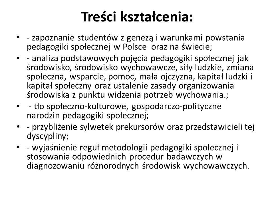 Treści kształcenia: - zapoznanie studentów z genezą i warunkami powstania pedagogiki społecznej w Polsce oraz na świecie; - analiza podstawowych pojęc