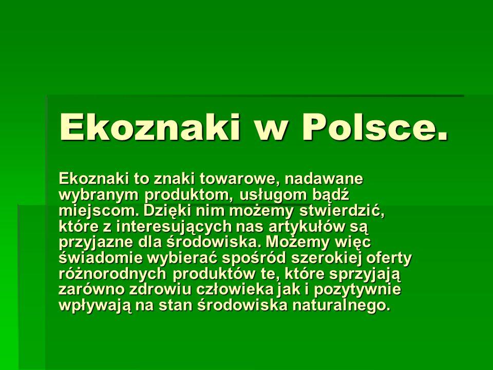 Ekoznaki w Polsce. Ekoznaki to znaki towarowe, nadawane wybranym produktom, usługom bądź miejscom. Dzięki nim możemy stwierdzić, które z interesującyc