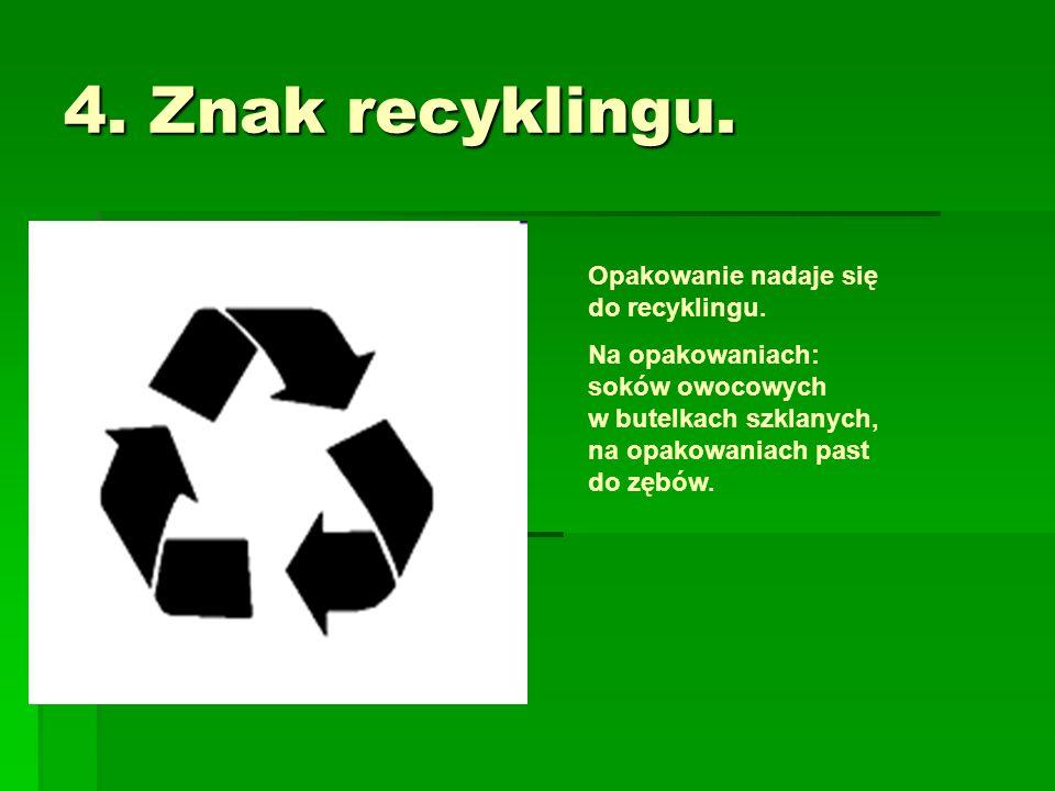 4. Znak recyklingu. Opakowanie nadaje się do recyklingu. Na opakowaniach: soków owocowych w butelkach szklanych, na opakowaniach past do zębów.