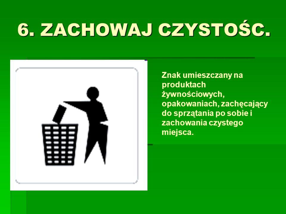 6. ZACHOWAJ CZYSTOŚC. Znak umieszczany na produktach żywnościowych, opakowaniach, zachęcający do sprzątania po sobie i zachowania czystego miejsca.