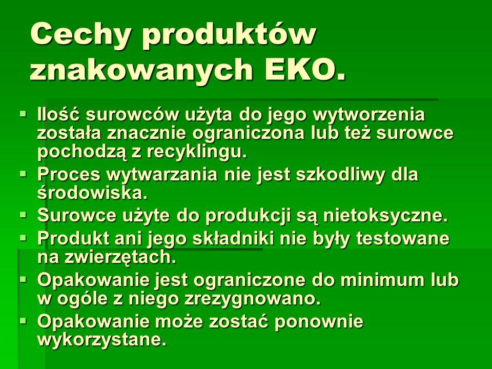 Cechy produktów znakowanych EKO. Ilość surowców użyta do jego wytworzenia została znacznie ograniczona lub też surowce pochodzą z recyklingu. Ilość su