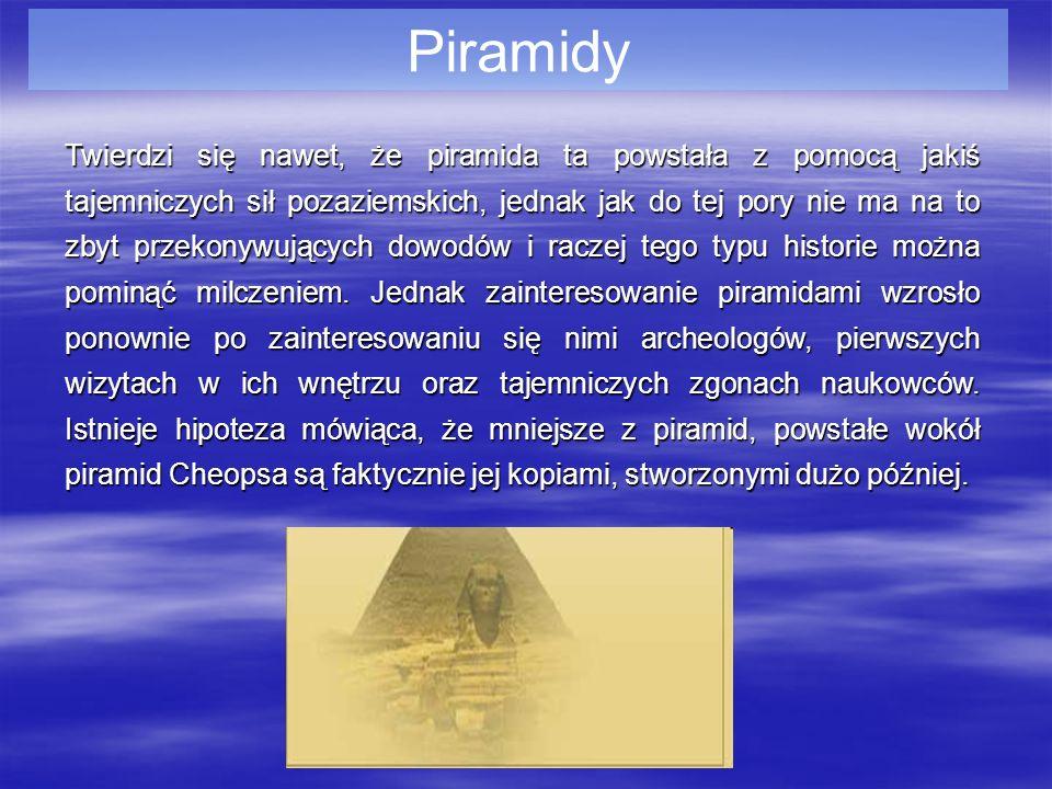Piramidy Twierdzi się nawet, że piramida ta powstała z pomocą jakiś tajemniczych sił pozaziemskich, jednak jak do tej pory nie ma na to zbyt przekonyw