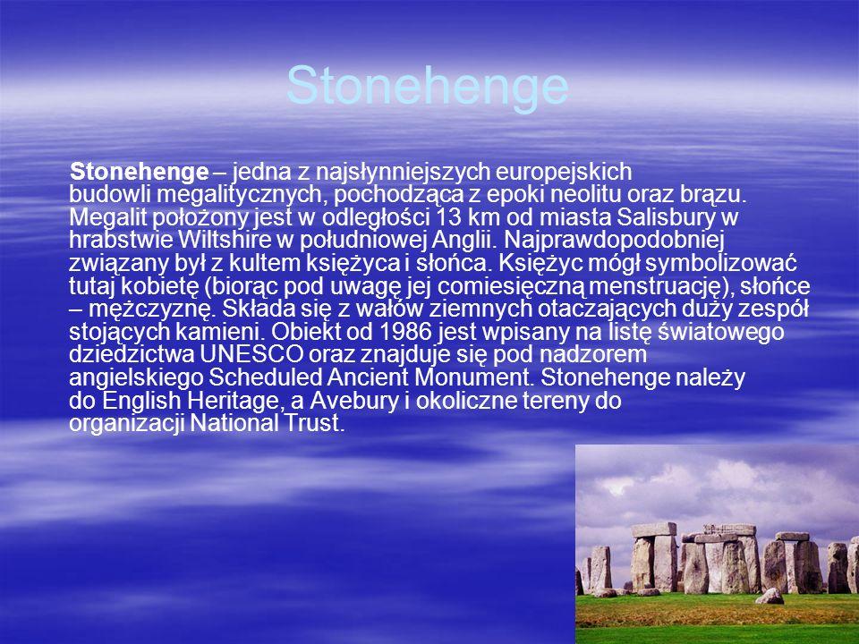 Stonehenge Stonehenge – jedna z najsłynniejszych europejskich budowli megalitycznych, pochodząca z epoki neolitu oraz brązu. Megalit położony jest w o