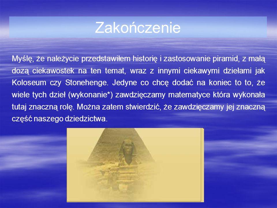 Zakończenie Myślę, że należycie przedstawiłem historię i zastosowanie piramid, z małą dozą ciekawostek na ten temat, wraz z innymi ciekawymi dziełami