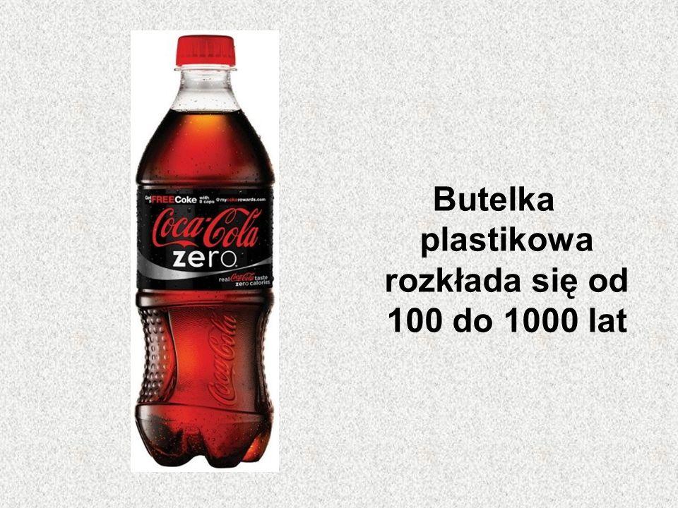 Butelka plastikowa rozkłada się od 100 do 1000 lat