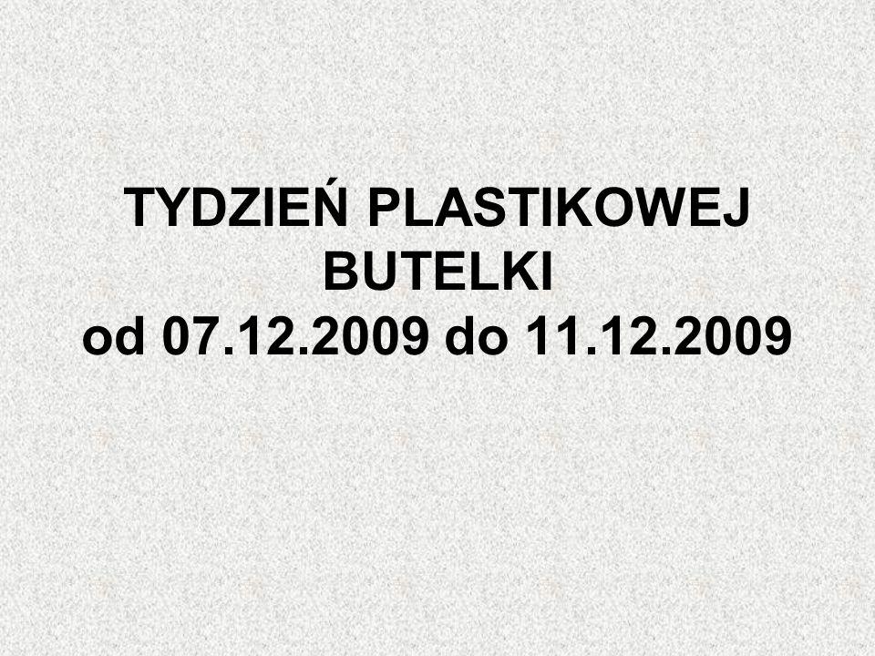 TYDZIEŃ PLASTIKOWEJ BUTELKI od 07.12.2009 do 11.12.2009