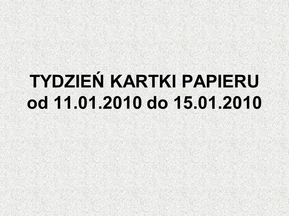 TYDZIEŃ KARTKI PAPIERU od 11.01.2010 do 15.01.2010